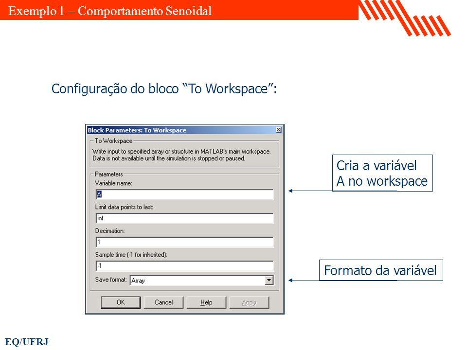 EQ/UFRJ Configuração do bloco To Workspace: Cria a variável A no workspace Formato da variável Exemplo 1 – Comportamento Senoidal