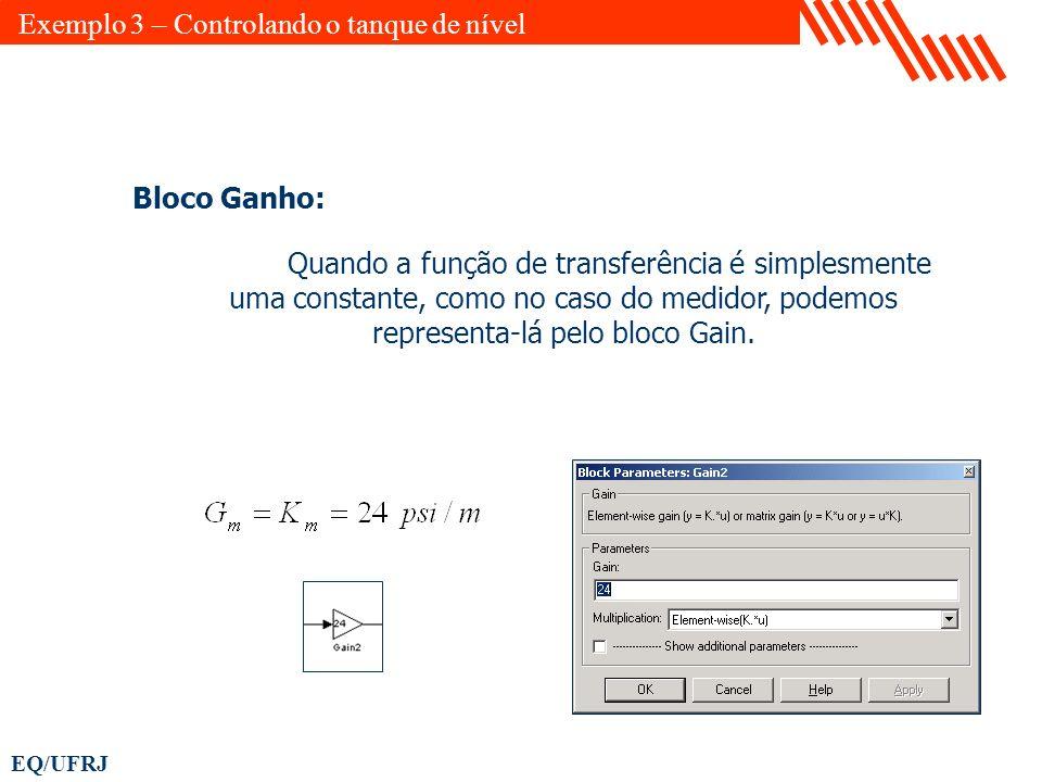 EQ/UFRJ Bloco Ganho: Quando a função de transferência é simplesmente uma constante, como no caso do medidor, podemos representa-lá pelo bloco Gain. Ex