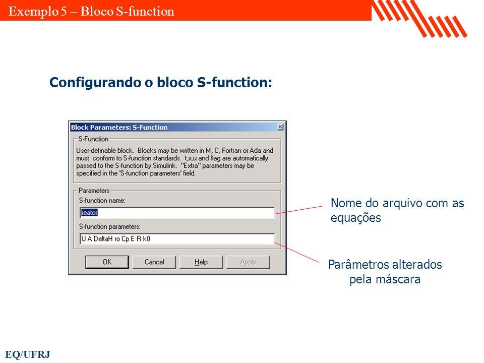 EQ/UFRJ Configurando o bloco S-function: Nome do arquivo com as equações Parâmetros alterados pela máscara Exemplo 5 – Bloco S-function