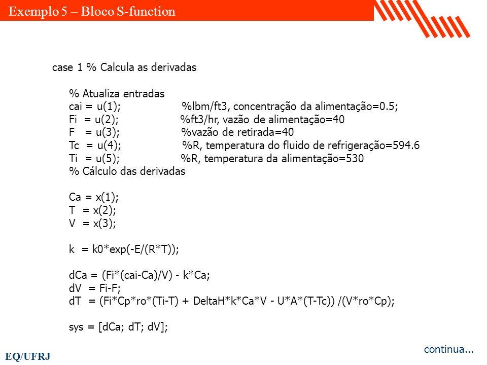 EQ/UFRJ case 1 % Calcula as derivadas % Atualiza entradas cai = u(1); %lbm/ft3, concentração da alimentação=0.5; Fi = u(2); %ft3/hr, vazão de alimenta
