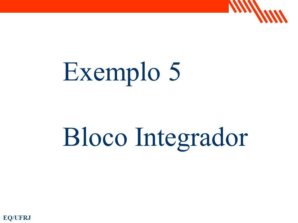 EQ/UFRJ Exemplo 5 Bloco Integrador