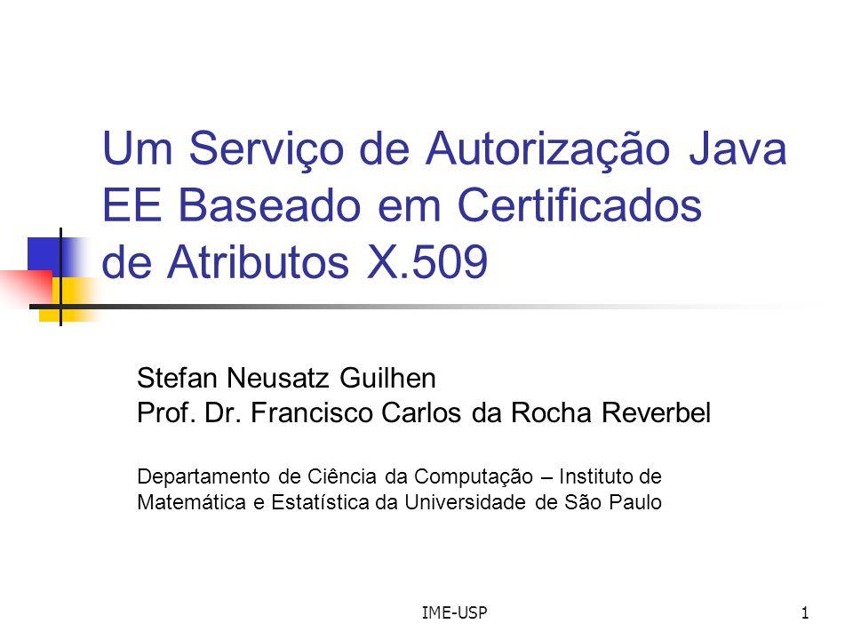 IME-USP1 Um Serviço de Autorização Java EE Baseado em Certificados de Atributos X.509 Stefan Neusatz Guilhen Prof. Dr. Francisco Carlos da Rocha Rever