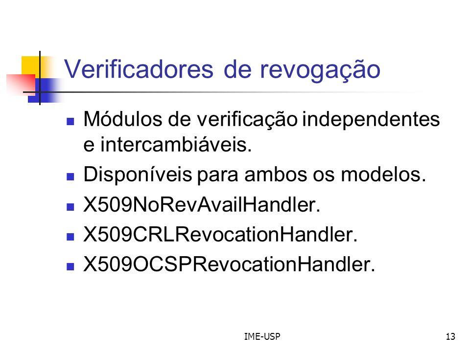 IME-USP13 Verificadores de revogação Módulos de verificação independentes e intercambiáveis. Disponíveis para ambos os modelos. X509NoRevAvailHandler.