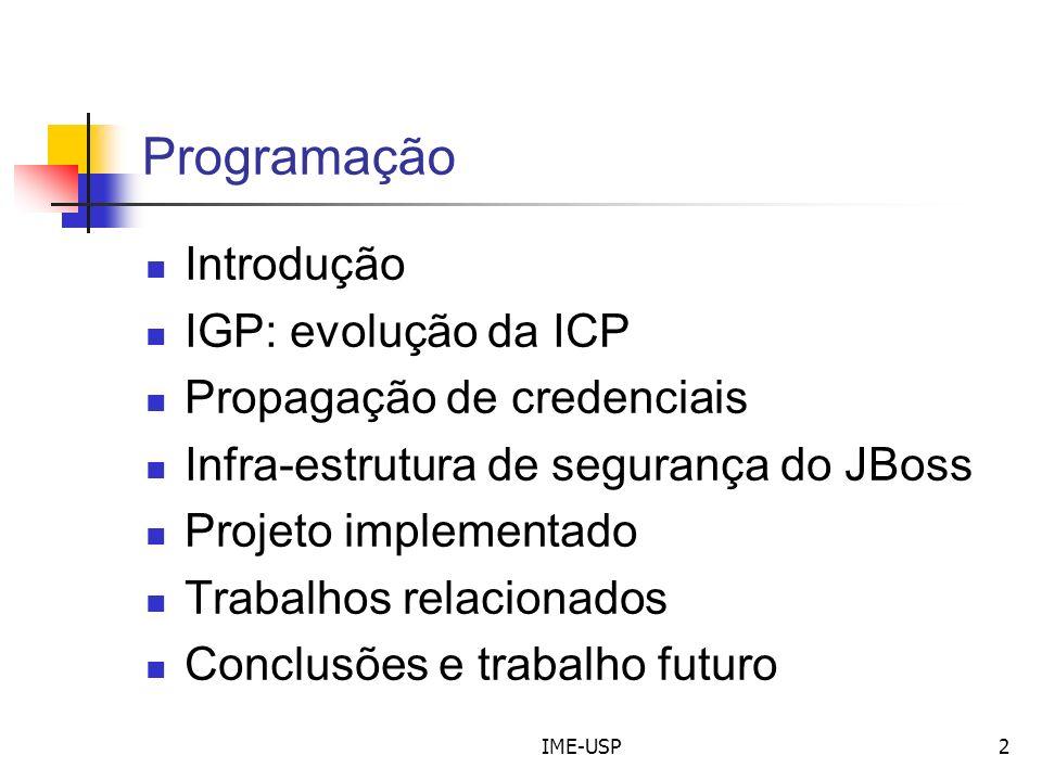 IME-USP2 Programação Introdução IGP: evolução da ICP Propagação de credenciais Infra-estrutura de segurança do JBoss Projeto implementado Trabalhos re