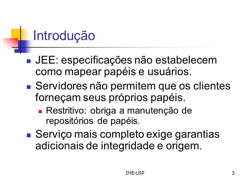 IME-USP3 Introdução JEE: especificações não estabelecem como mapear papéis e usuários. Servidores não permitem que os clientes forneçam seus próprios