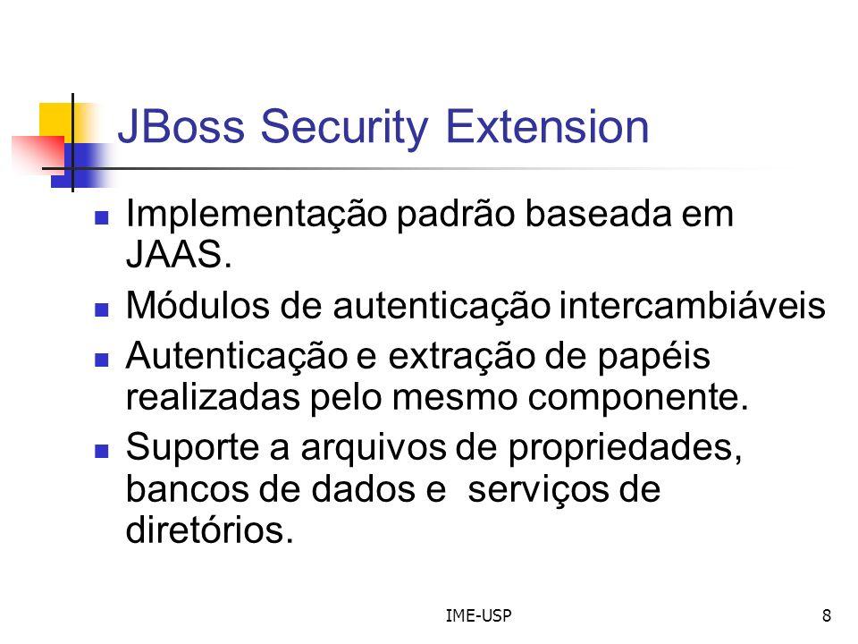 IME-USP8 JBoss Security Extension Implementação padrão baseada em JAAS. Módulos de autenticação intercambiáveis Autenticação e extração de papéis real