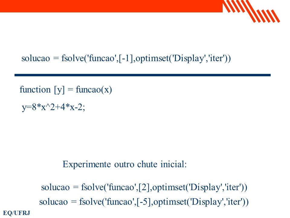 solucao = fsolve('funcao',[-1],optimset('Display','iter')) function [y] = funcao(x) y=8*x^2+4*x-2; solucao = fsolve('funcao',[2],optimset('Display','i
