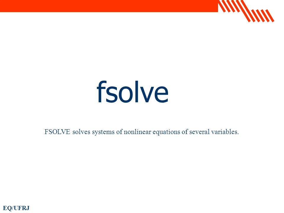 EQ/UFRJ fsolve FSOLVE solves systems of nonlinear equations of several variables.