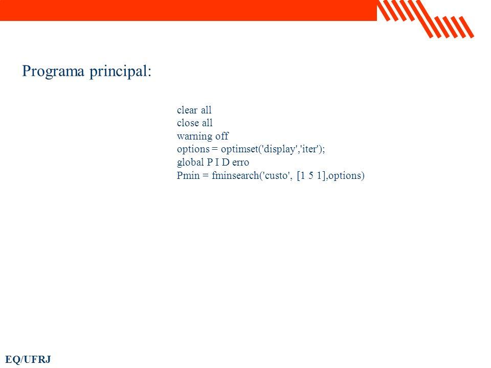 EQ/UFRJ clear all close all warning off options = optimset('display','iter'); global P I D erro Pmin = fminsearch('custo', [1 5 1],options) Programa p