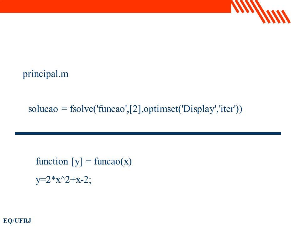 EQ/UFRJ solucao = fsolve('funcao',[2],optimset('Display','iter')) function [y] = funcao(x) y=2*x^2+x-2; principal.m