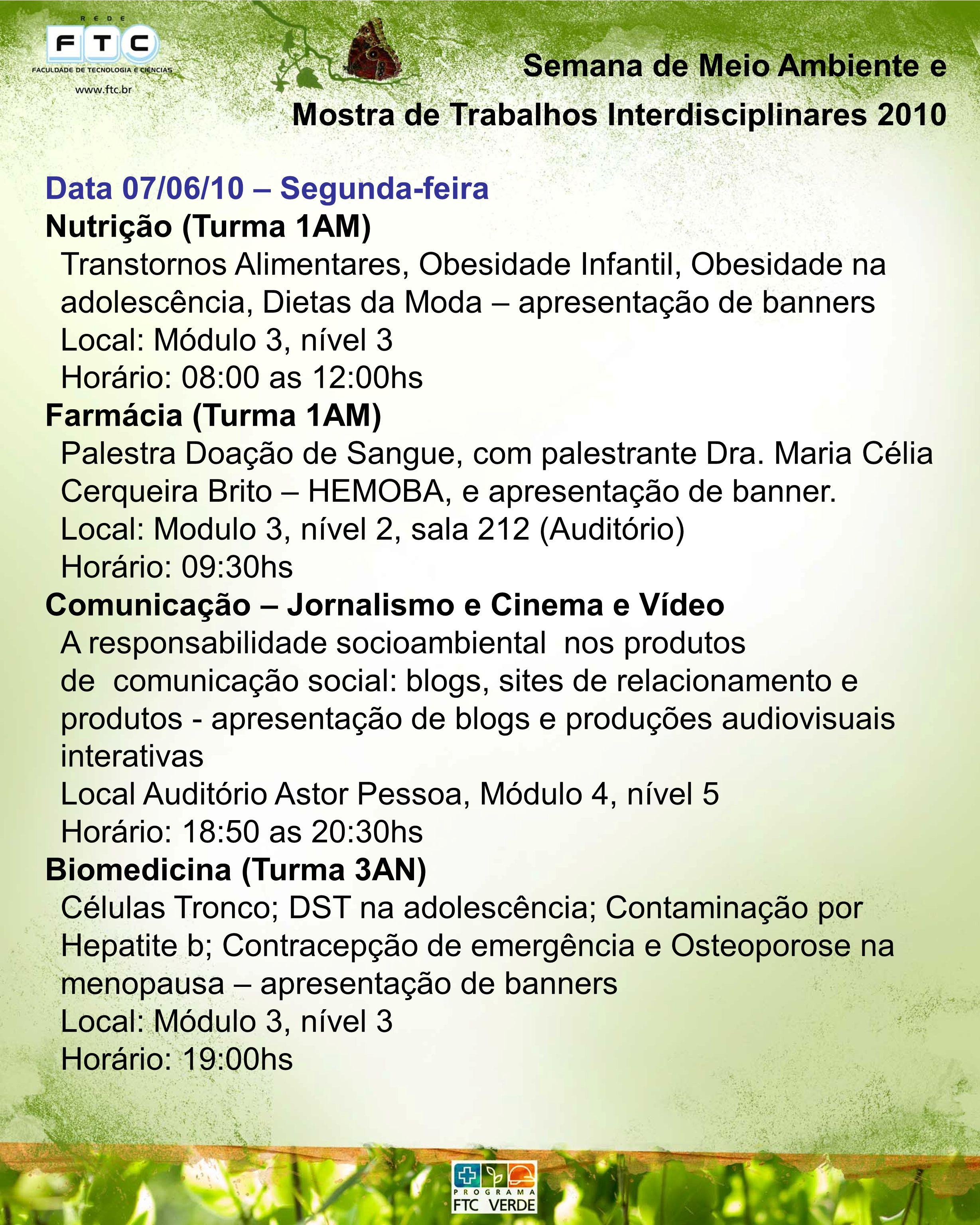 Semana de Meio Ambiente e Mostra de Trabalhos Interdisciplinares 2010 Data 07/06/10 – Segunda-feira Nutrição (Turma 1AM) Transtornos Alimentares, Obes