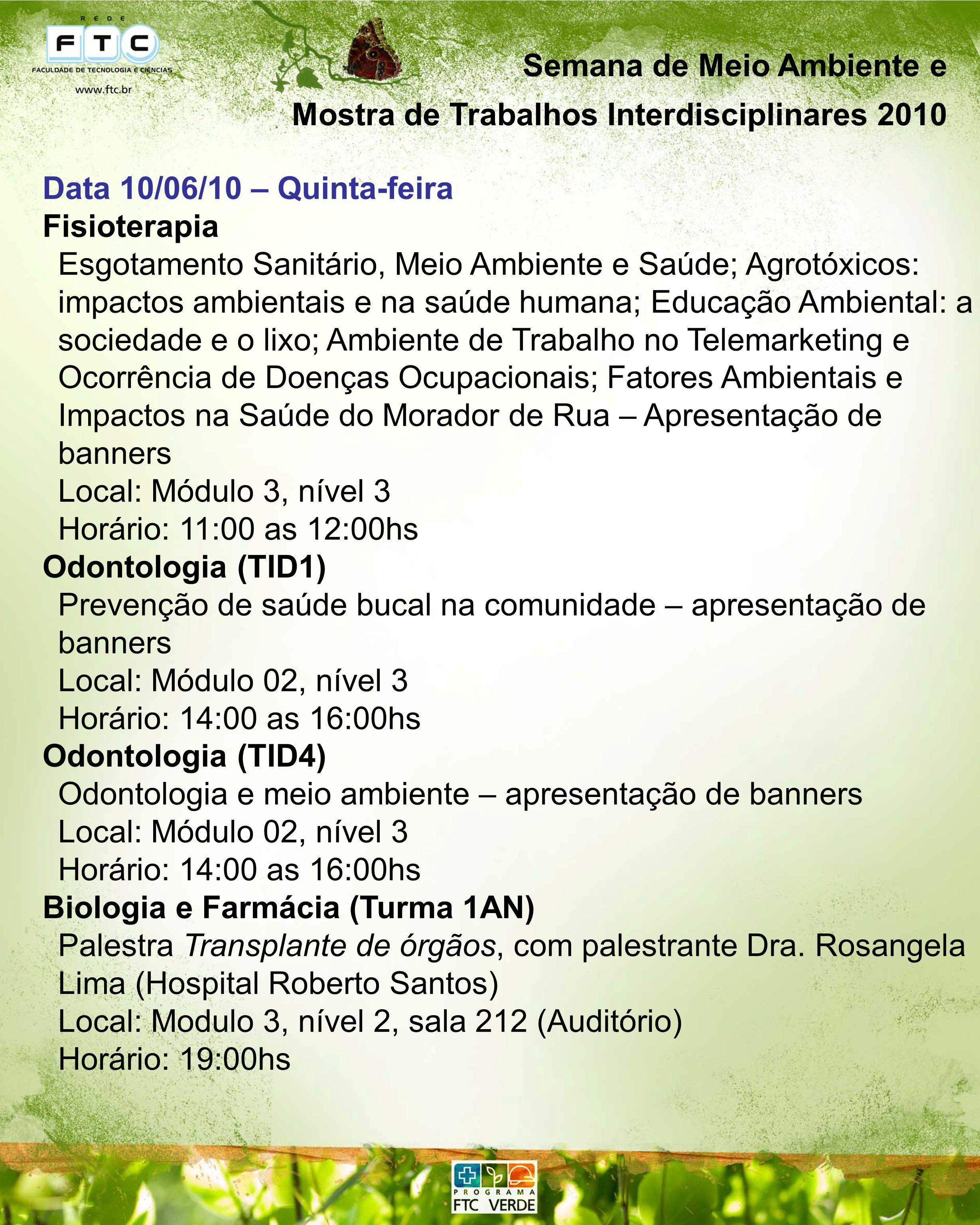 Semana de Meio Ambiente e Mostra de Trabalhos Interdisciplinares 2010 Data 10/06/10 – Quinta-feira Fisioterapia Esgotamento Sanitário, Meio Ambiente e