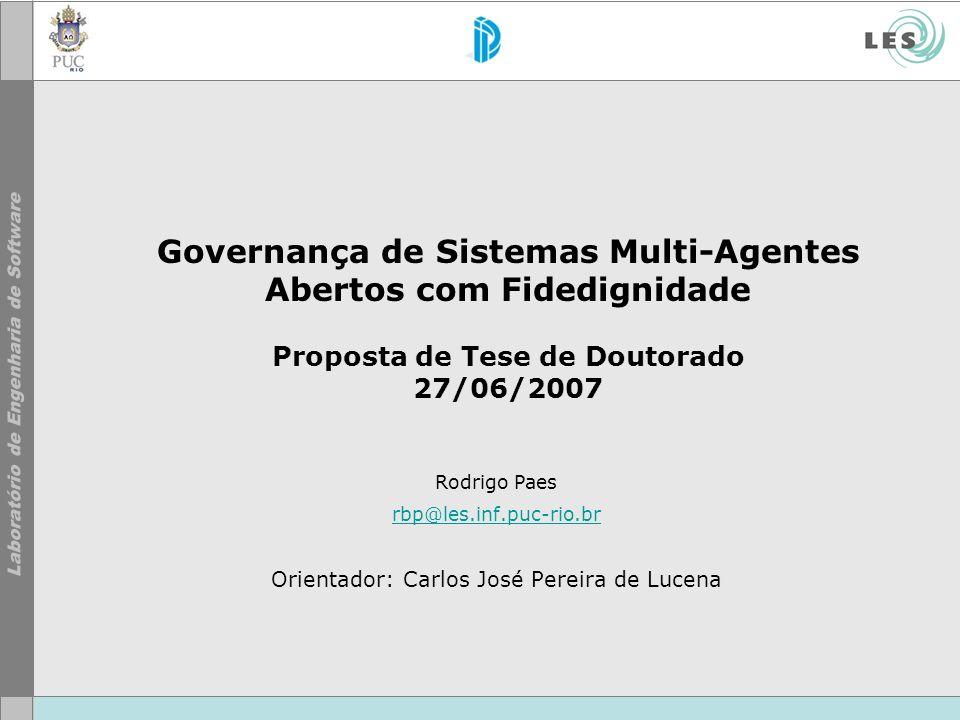 Governança de Sistemas Multi-Agentes Abertos com Fidedignidade Proposta de Tese de Doutorado 27/06/2007 Rodrigo Paes rbp@les.inf.puc-rio.br Orientador