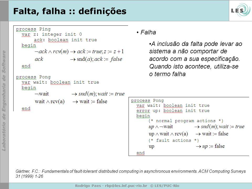 Rodrigo Paes - rbp@les.inf.puc-rio.br © LES/PUC-Rio Falta, falha :: definições Falha A inclusão da falta pode levar ao sistema a não comportar de acordo com a sua especificação.