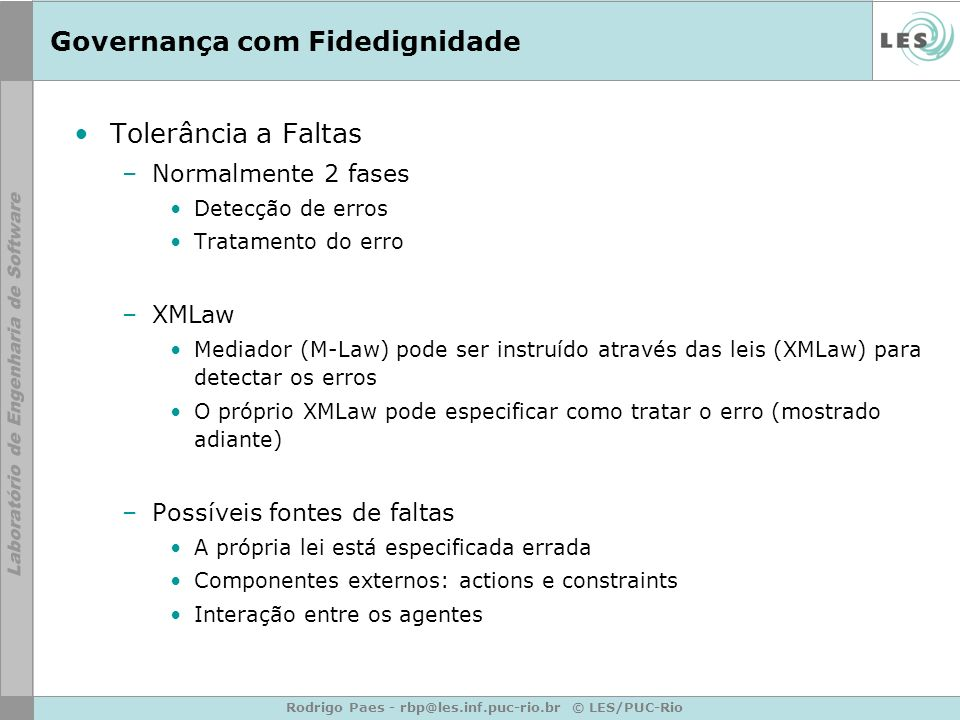 Rodrigo Paes - rbp@les.inf.puc-rio.br © LES/PUC-Rio Governança com Fidedignidade Tolerância a Faltas –Normalmente 2 fases Detecção de erros Tratamento