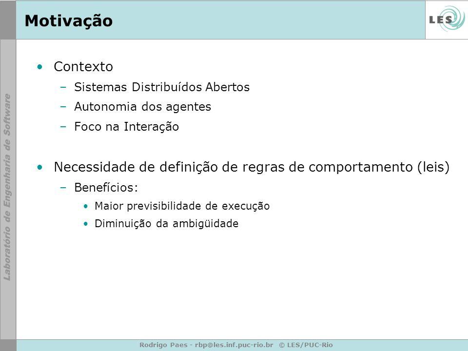 Rodrigo Paes - rbp@les.inf.puc-rio.br © LES/PUC-Rio Motivação Contexto –Sistemas Distribuídos Abertos –Autonomia dos agentes –Foco na Interação Necess