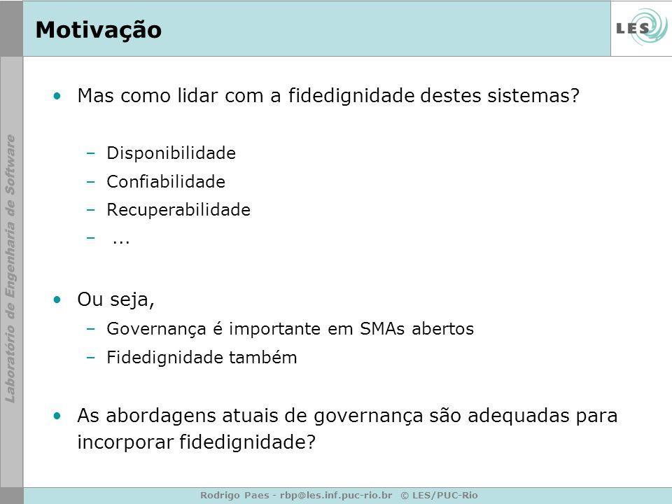 Rodrigo Paes - rbp@les.inf.puc-rio.br © LES/PUC-Rio Motivação Mas como lidar com a fidedignidade destes sistemas? –Disponibilidade –Confiabilidade –Re
