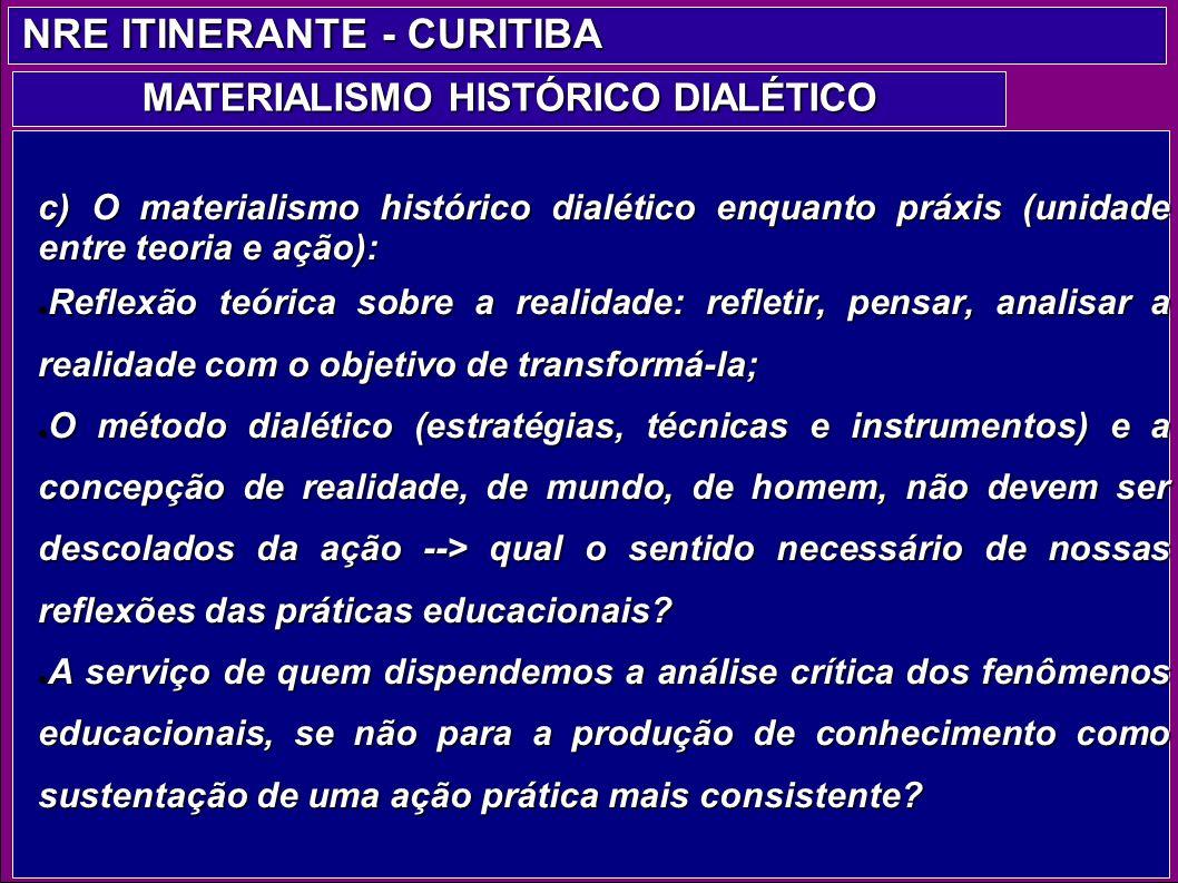 c) O materialismo histórico dialético enquanto práxis (unidade entre teoria e ação): Reflexão teórica sobre a realidade: refletir, pensar, analisar a