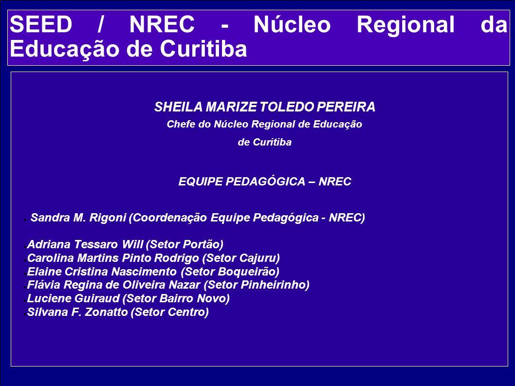 SHEILA MARIZE TOLEDO PEREIRA Chefe do Núcleo Regional de Educação de Curitiba EQUIPE PEDAGÓGICA – NREC Sandra M. Rigoni (Coordenação Equipe Pedagógica