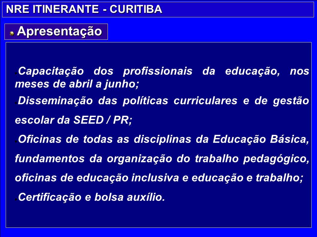 NRE ITINERANTE - CURITIBA NRE ITINERANTE - CURITIBA Capacitação dos profissionais da educação, nos meses de abril a junho; Disseminação das políticas