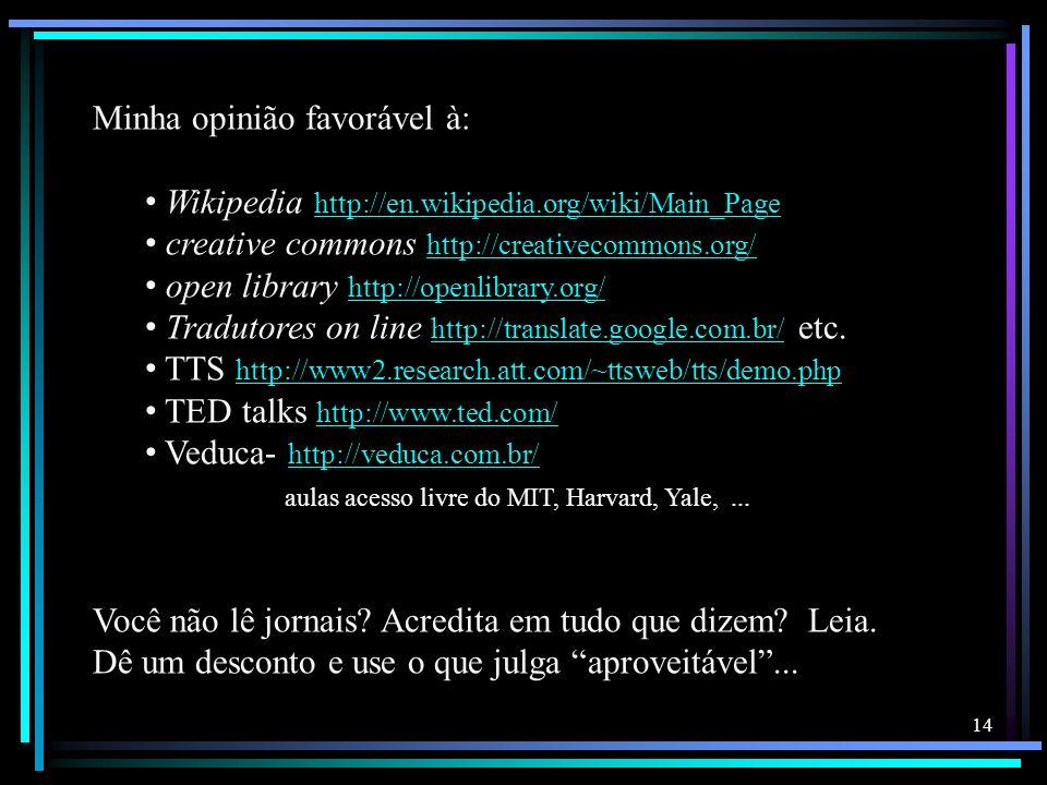 14 Minha opinião favorável à: Wikipedia http://en.wikipedia.org/wiki/Main_Page http://en.wikipedia.org/wiki/Main_Page creative commons http://creative