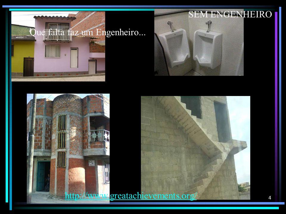 4 Que falta faz um Engenheiro... SEM ENGENHEIRO http://www.greatachievements.org/