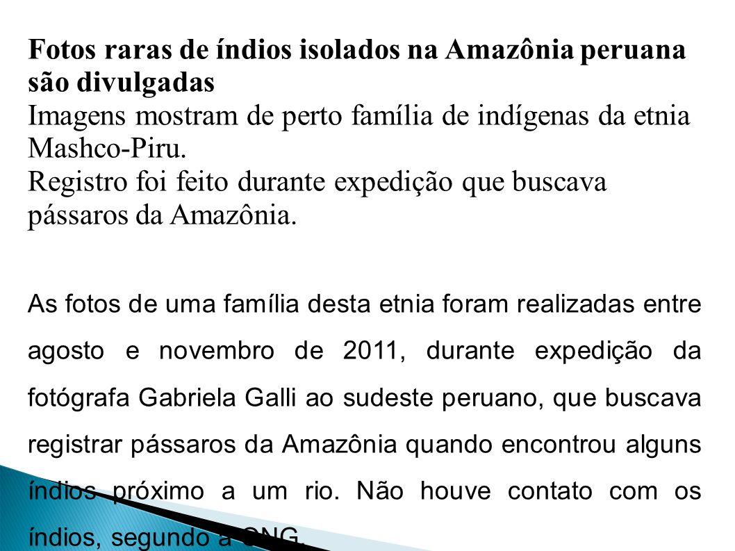Fotos raras de índios isolados na Amazônia peruana são divulgadas Imagens mostram de perto família de indígenas da etnia Mashco-Piru.