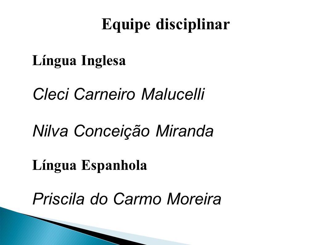 Equipe disciplinar Língua Inglesa Cleci Carneiro Malucelli Nilva Conceição Miranda Língua Espanhola Priscila do Carmo Moreira
