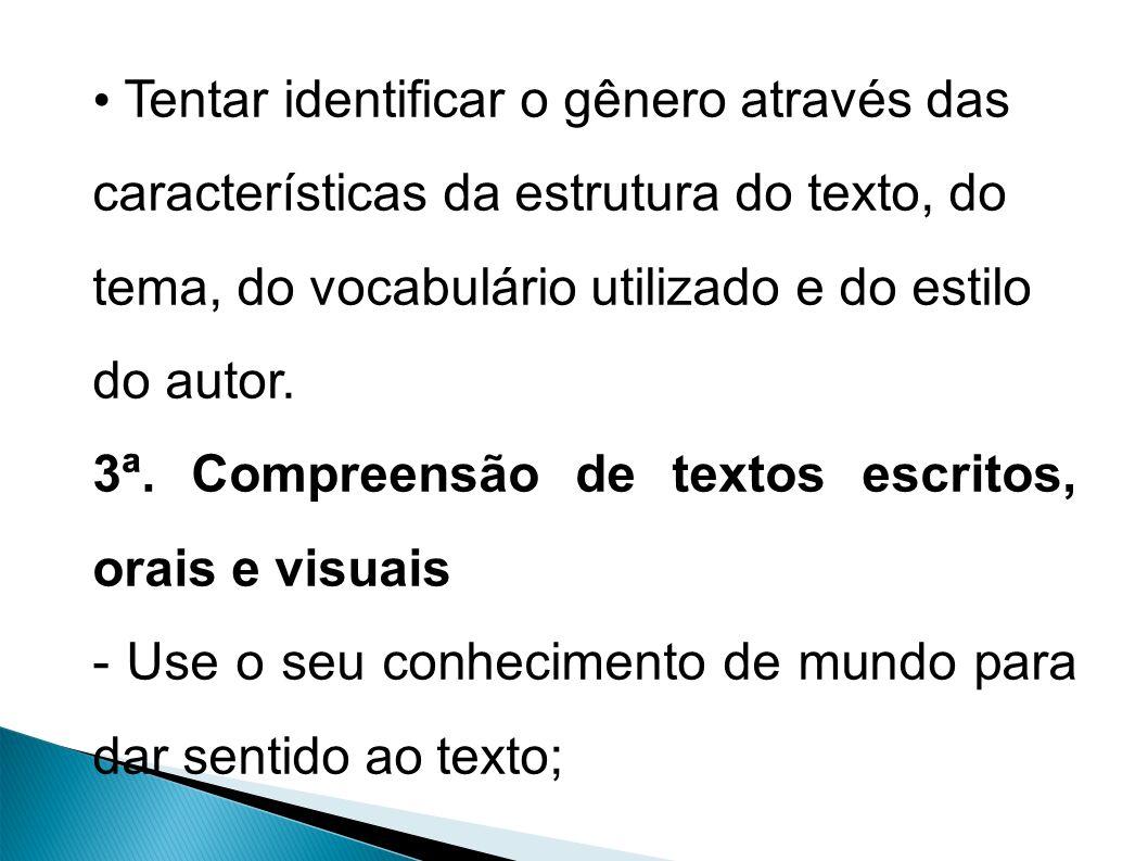 Tentar identificar o gênero através das características da estrutura do texto, do tema, do vocabulário utilizado e do estilo do autor.