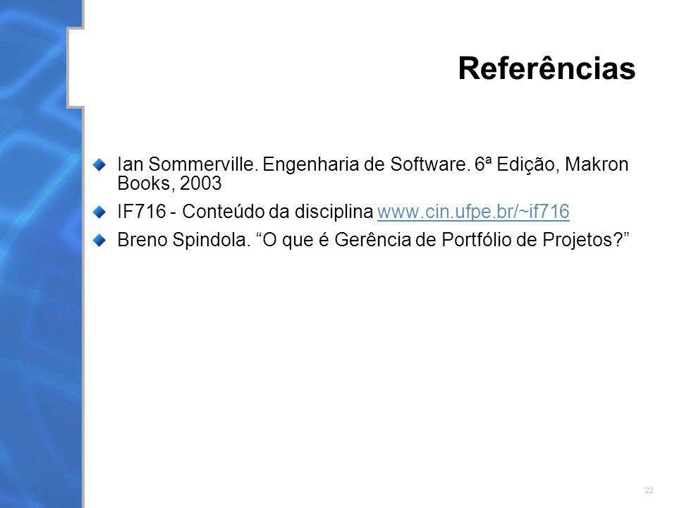 22 Referências Ian Sommerville. Engenharia de Software. 6ª Edição, Makron Books, 2003 IF716 - Conteúdo da disciplina www.cin.ufpe.br/~if716www.cin.ufp