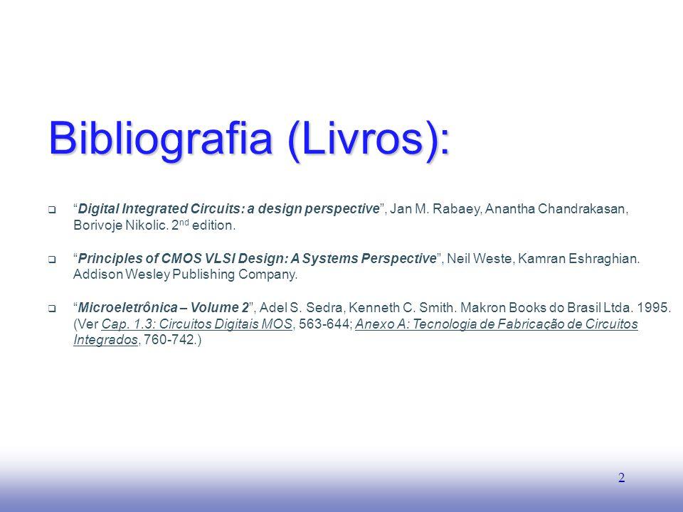 EE141 2 Bibliografia (Livros): Digital Integrated Circuits: a design perspective, Jan M. Rabaey, Anantha Chandrakasan, Borivoje Nikolic. 2 nd edition.