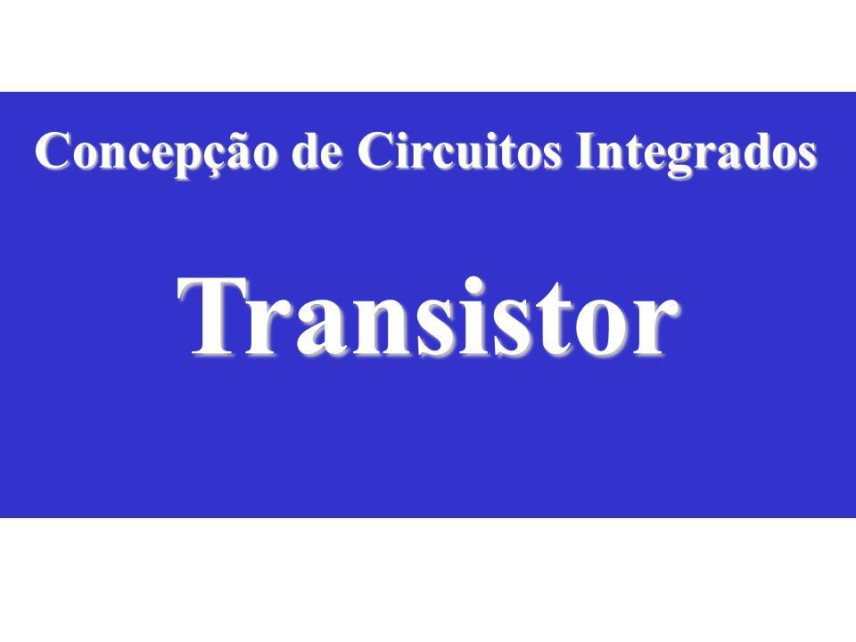 Transistor Concepção de Circuitos Integrados