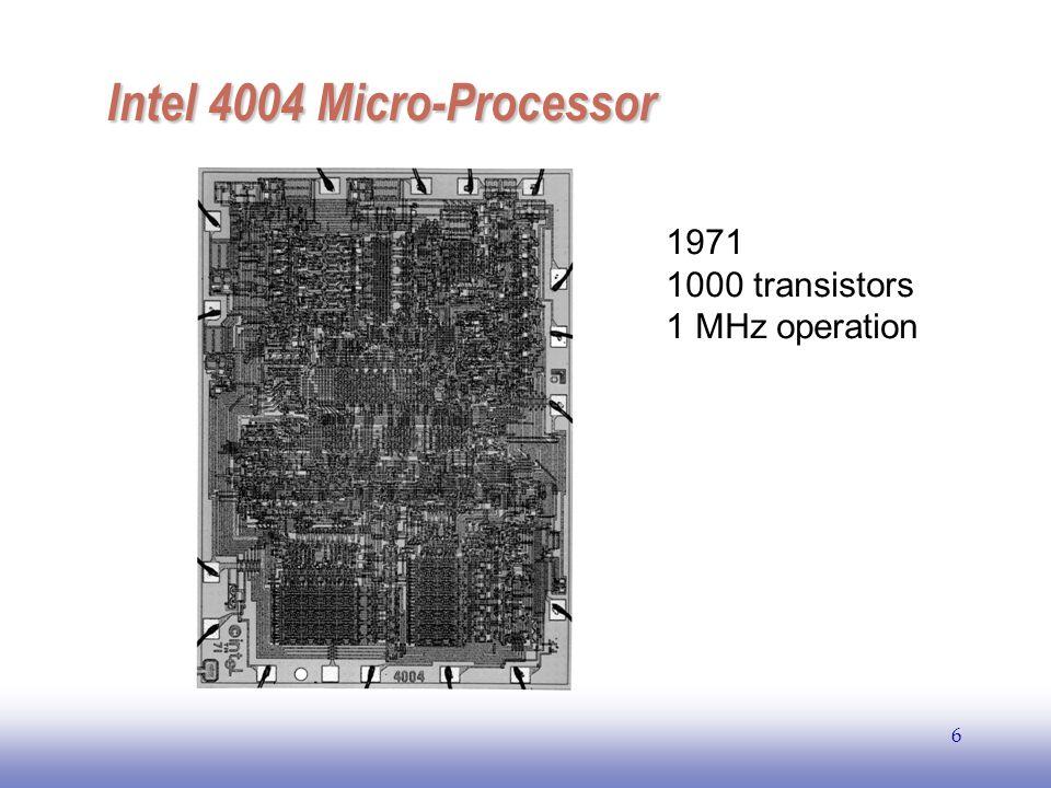 EE141 6 Intel 4004 Micro-Processor Intel 4004 Micro-Processor 1971 1000 transistors 1 MHz operation