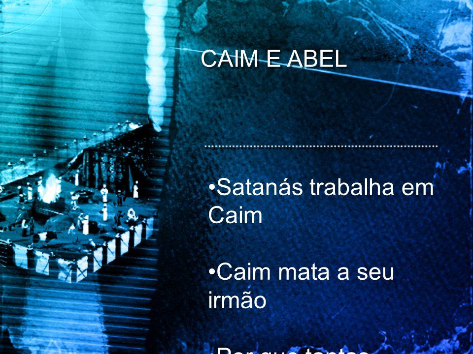 CAIM E ABEL Satanás trabalha em Caim Caim mata a seu irmão Por que tantas religiões?