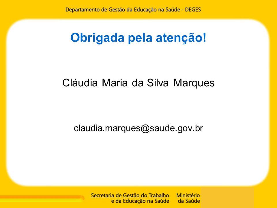 Obrigada pela atenção! Cláudia Maria da Silva Marques claudia.marques@saude.gov.br