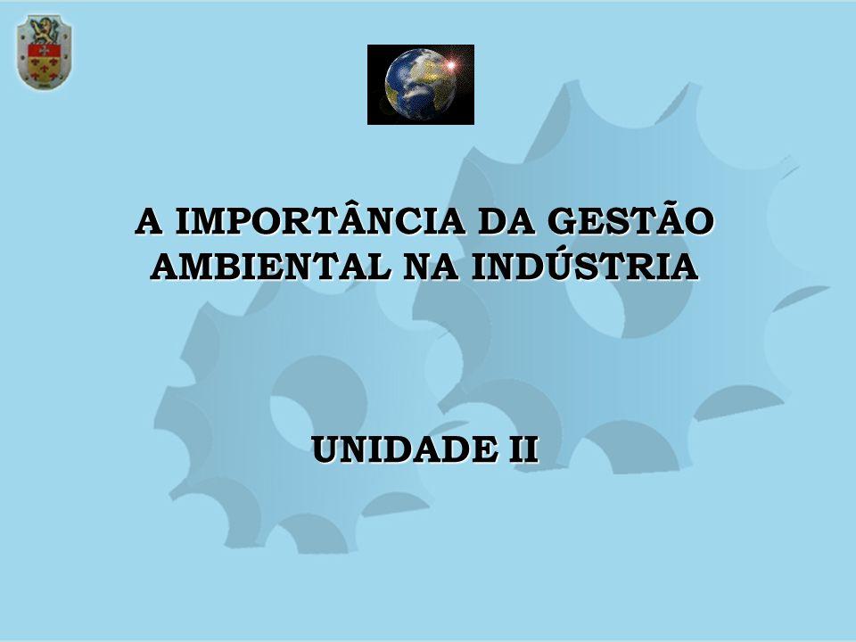 A IMPORTÂNCIA DA GESTÃO AMBIENTAL NA INDÚSTRIA UNIDADE II