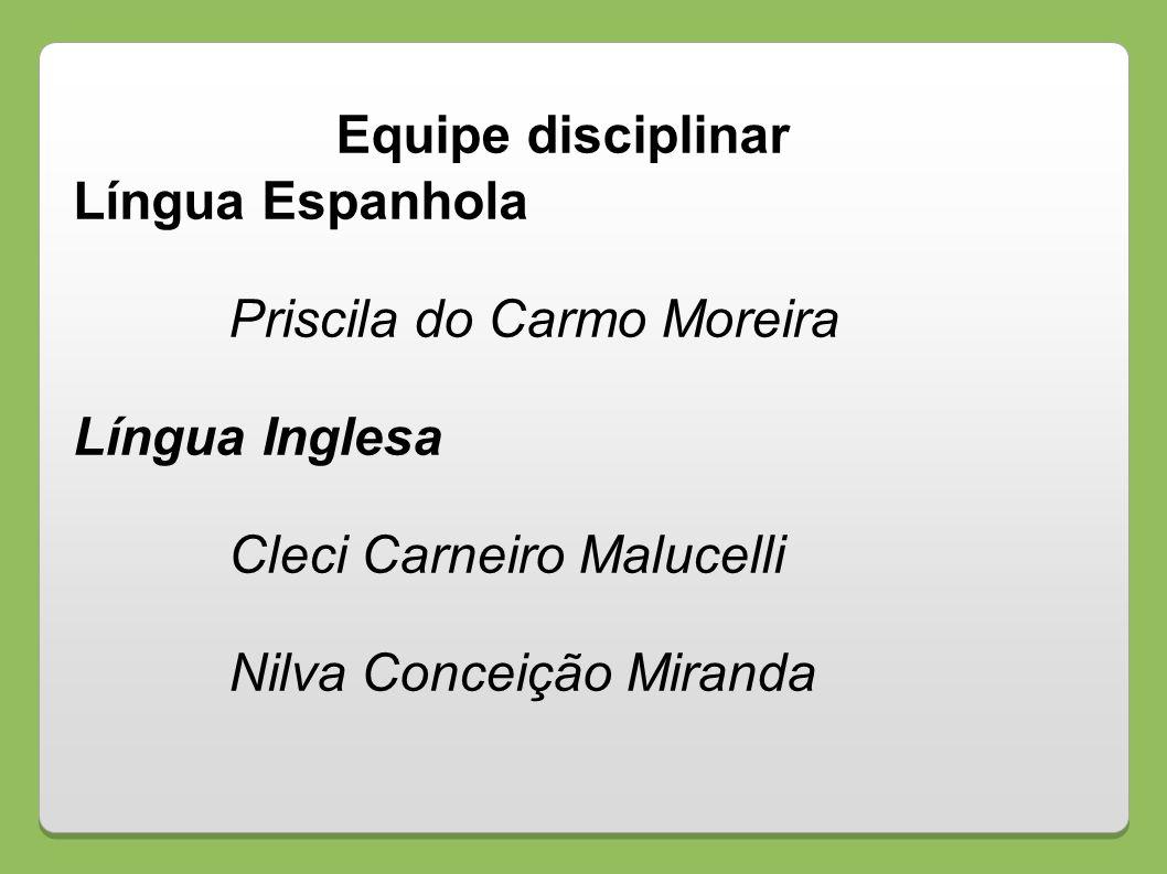 Equipe disciplinar Língua Espanhola Priscila do Carmo Moreira Língua Inglesa Cleci Carneiro Malucelli Nilva Conceição Miranda