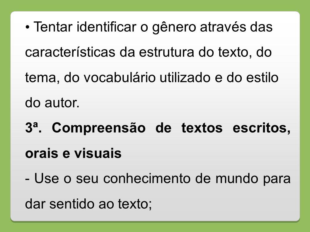 Tentar identificar o gênero através das características da estrutura do texto, do tema, do vocabulário utilizado e do estilo do autor. 3ª. Compreensão