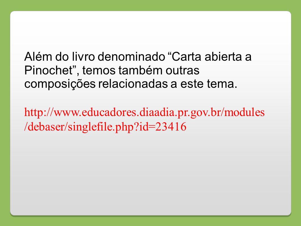 Além do livro denominado Carta abierta a Pinochet, temos também outras composições relacionadas a este tema. http://www.educadores.diaadia.pr.gov.br/m
