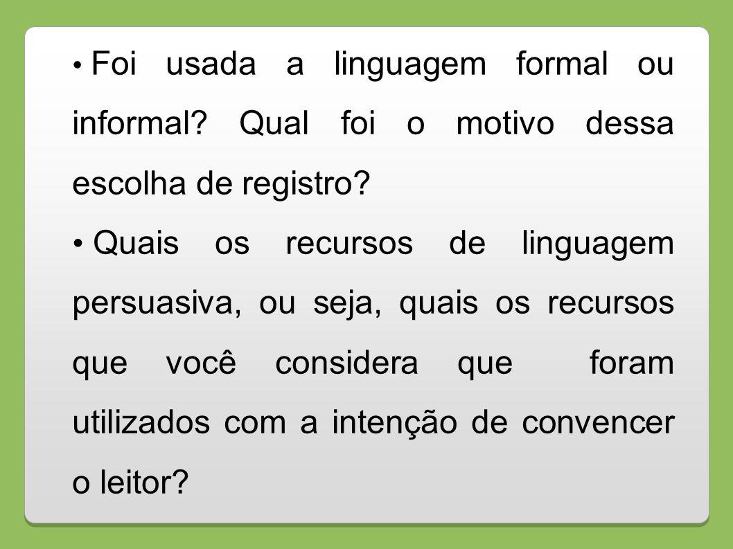 Foi usada a linguagem formal ou informal? Qual foi o motivo dessa escolha de registro? Quais os recursos de linguagem persuasiva, ou seja, quais os re