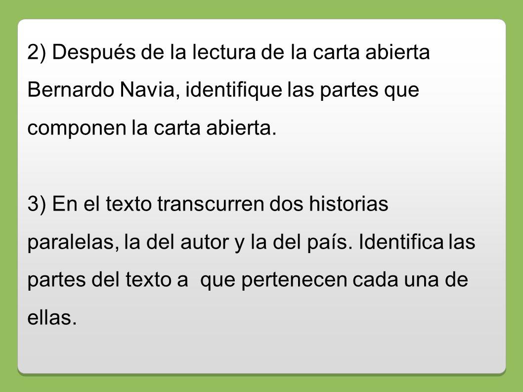 2) Después de la lectura de la carta abierta Bernardo Navia, identifique las partes que componen la carta abierta. 3) En el texto transcurren dos hist