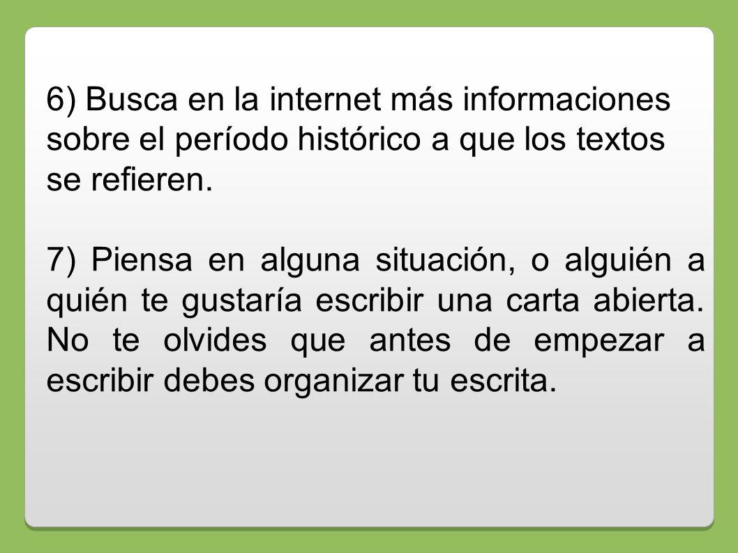 6) Busca en la internet más informaciones sobre el período histórico a que los textos se refieren. 7) Piensa en alguna situación, o alguién a quién te
