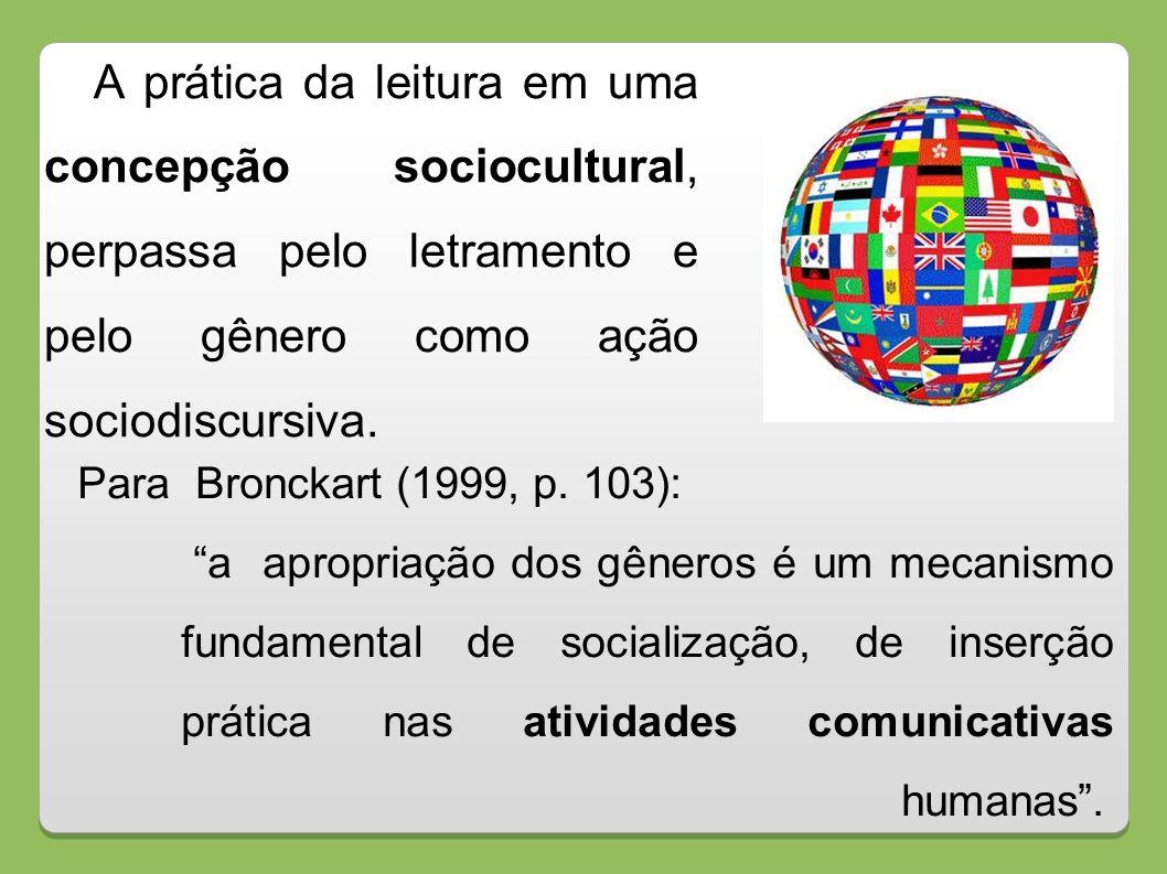 A prática da leitura em uma concepção sociocultural, perpassa pelo letramento e pelo gênero como ação sociodiscursiva. Para Bronckart (1999, p. 103):