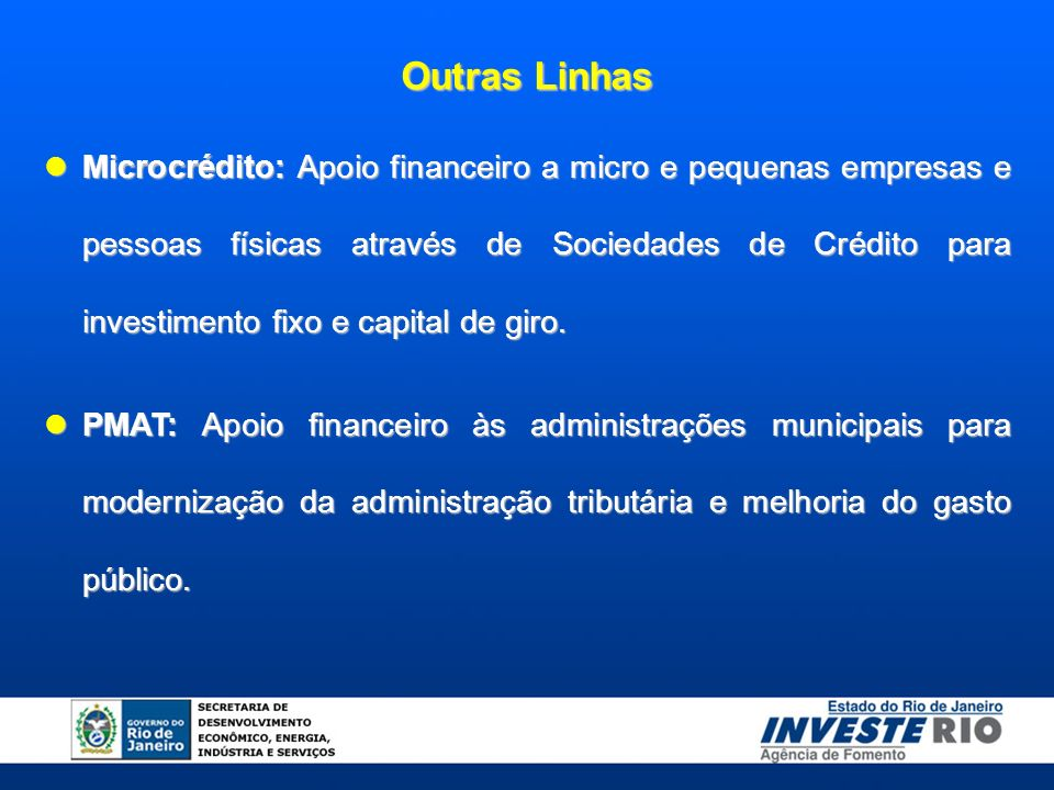 Outras Linhas Microcrédito: Apoio financeiro a micro e pequenas empresas e pessoas físicas através de Sociedades de Crédito para investimento fixo e capital de giro.