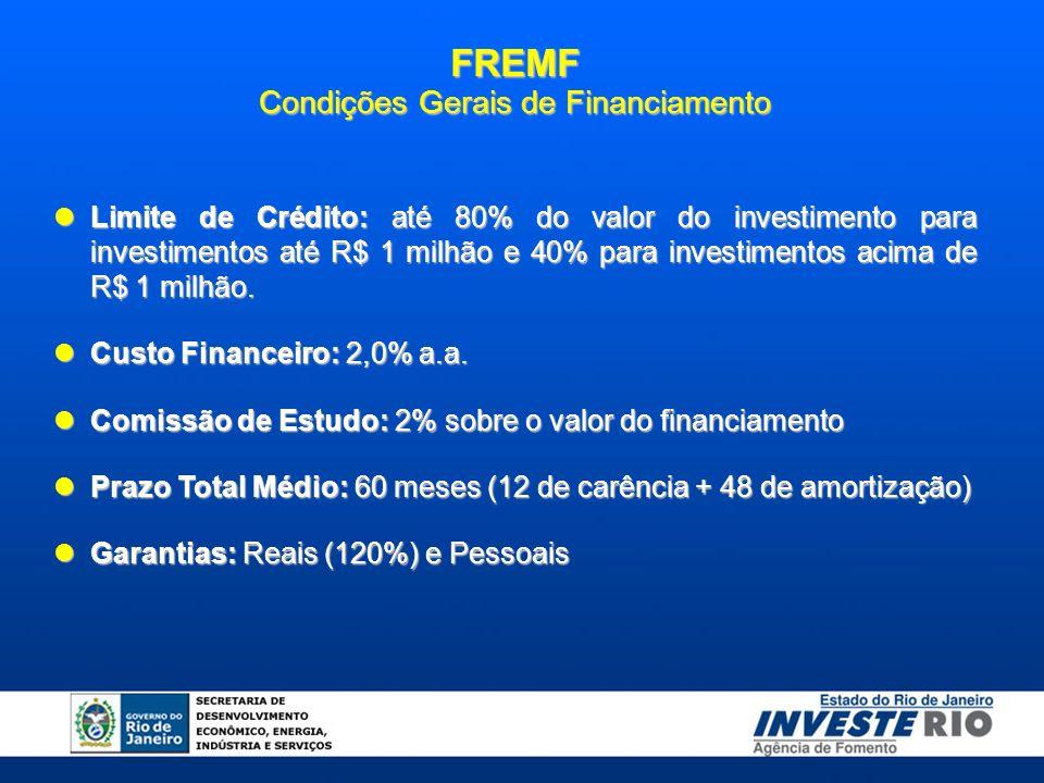 FREMF Condições Gerais de Financiamento Limite de Crédito: até 80% do valor do investimento para investimentos até R$ 1 milhão e 40% para investimentos acima de R$ 1 milhão.