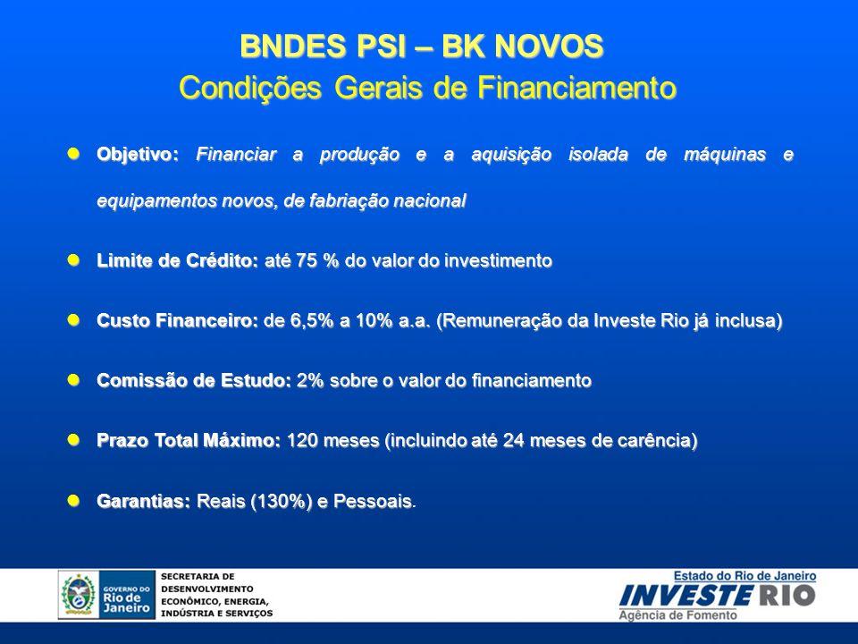 BNDES PSI – BK NOVOS Condições Gerais de Financiamento Objetivo: Financiar a produção e a aquisição isolada de máquinas e equipamentos novos, de fabriação nacional Objetivo: Financiar a produção e a aquisição isolada de máquinas e equipamentos novos, de fabriação nacional Limite de Crédito: até 75 % do valor do investimento Limite de Crédito: até 75 % do valor do investimento Custo Financeiro: de 6,5% a 10% a.a.