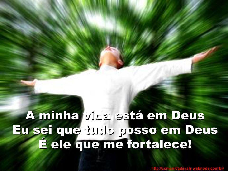 A minha vida está em Deus Eu sei que tudo posso em Deus É ele que me fortalece! http://comunidadevale.webnode.com.br/