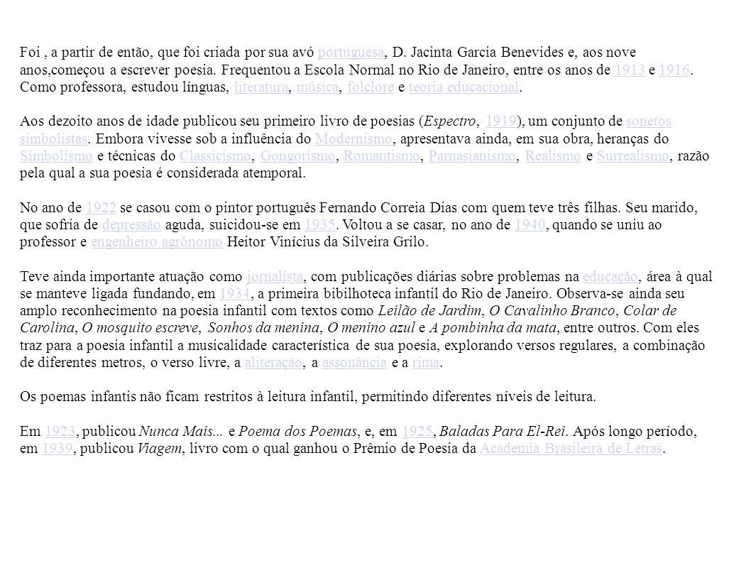 Biografia de Cecilia Meireles Cecília Benevides de Carvalho Meireles (Rio de Janeiro, 7 de novembro de 1901 Rio de Janeiro, 9 de novembro de 1964) foi