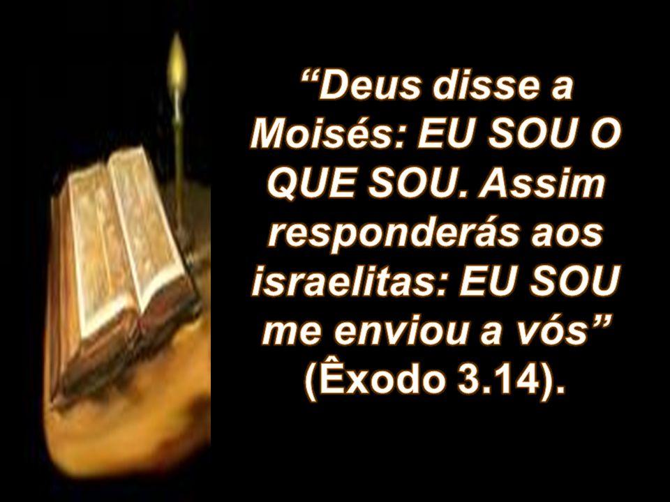 1ª RAZÃO PORQUE DEUS FALOU DESTA MANEIRA.01 – EU SOU O QUE SOU Deus é...