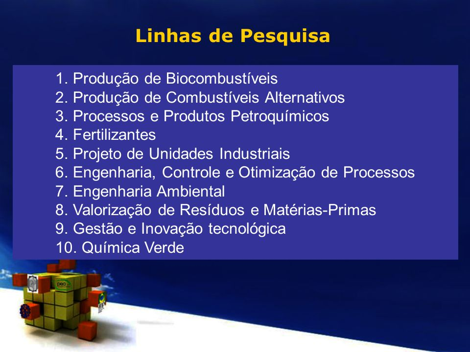Linhas de Pesquisa 1.Produção de Biocombustíveis 2.Produção de Combustíveis Alternativos 3.Processos e Produtos Petroquímicos 4.Fertilizantes 5.Projet